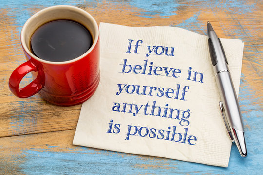If you believe in yourself  ...