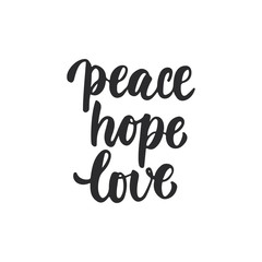 Peace, hope, love - lettering Christmas and New Year holiday calligraphy phrase isolated on the background. Fun brush ink typography for photo overlays, t-shirt print, flyer, poster design.