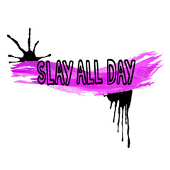 Handwritten text Slay all day.   Feminism quote. Feminist saying. Brush lettering. Black and violet  stains.  Vector design..