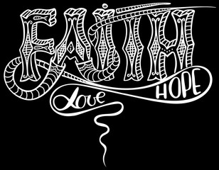 Faith; hope; love. Inspirational and motivational quote. Modern brush calligraphy. Words about God. Hand drawing lettering. Vector design.