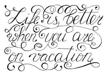Handwritten text Life is better when you are on vacation, vector
