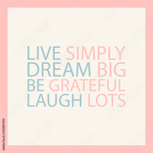 "Us Stock Live Quote: ""Dream Big. Live Simply. Be Grateful. Laugh Lots. Pastel"