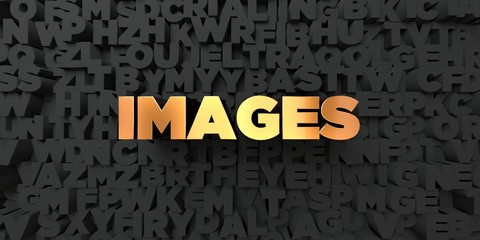 Images - Gold text on black background - 3D rendered royalty free stock picture. This image can be used for an online website banner ad or a print postcard.
