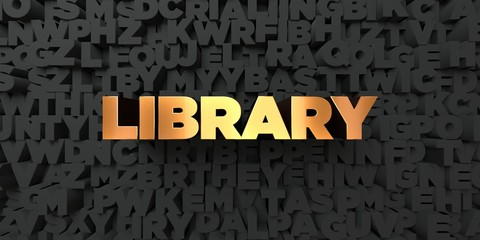 Library - Gold text on black background - 3D rendered royalty free stock picture. This image can be used for an online website banner ad or a print postcard.