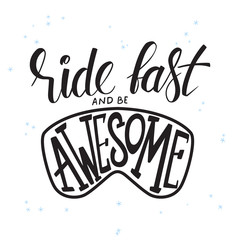 vector illustration of hand lettering winter phrase with snowflakes. ride fast and be awesome
