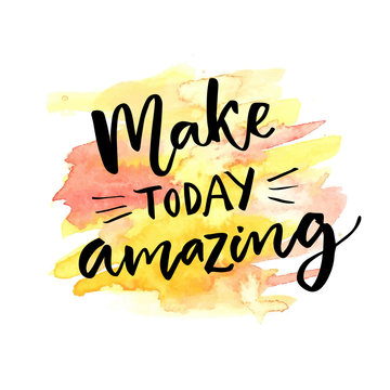 Make today amazing. Inspirational saying calligraphy at orange and yellow watercolor background