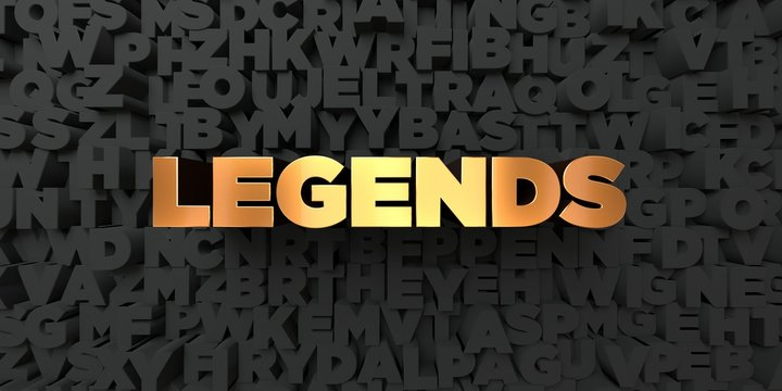 Legends - Gold text on black background - 3D rendered royalty free stock picture. This image can be used for an online website banner ad or a print postcard.