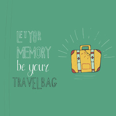 Let your memory be your travel bag. Vintage vector inspirational and motivational poster with quote. Lifestyle concept. T-shirt , card design or home decor element. Vector typography