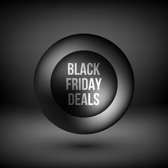 Black friday deals abstract badge, premium luxury bubble button template with reflex, realistic shadow and dark studio background for logo, design concepts, banners, web, prints. Vector illustration.
