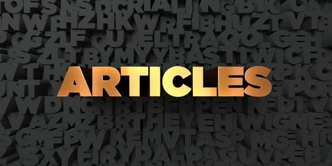 Articles - Gold text on black background - 3D rendered royalty free stock picture. This image can be used for an online website banner ad or a print postcard.