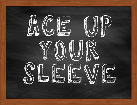 ACE UP YOUR SLEEVE handwritten text on black chalkboard