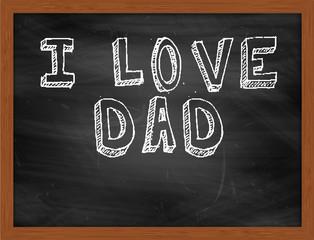I LOVE DAD handwritten text on black chalkboard