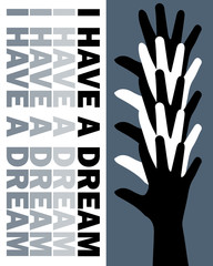 I Have A Dream - Black and white hands and the words, I have a dream with a split blue and white background.