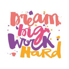 'Dream big work hard'Concept hand lettering motivation poster.