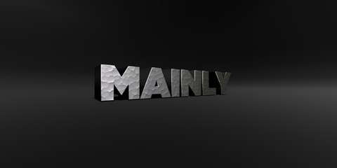 MAINLY - hammered metal finish text on black studio - 3D rendered royalty free stock photo. This image can be used for an online website banner ad or a print postcard.