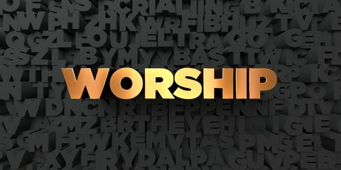 Worship - Gold text on black background - 3D rendered royalty free stock picture. This image can be used for an online website banner ad or a print postcard.
