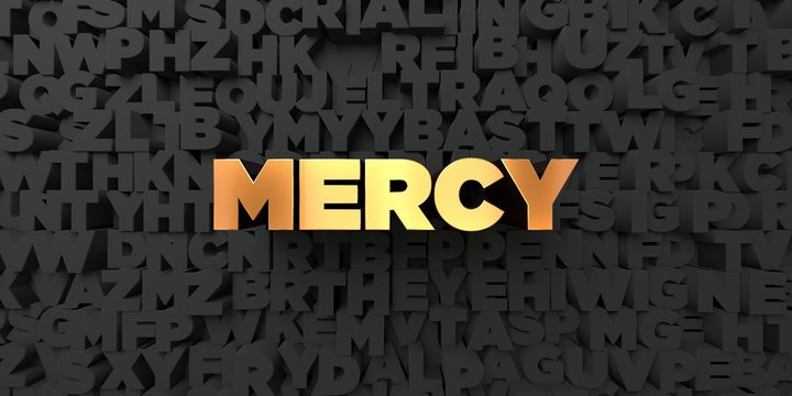 Mercy - Gold text on black background - 3D rendered royalty free stock picture. This image can be used for an online website banner ad or a print postcard.