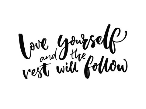 Love yourself and the rest will follow. Inspirational quote about self estimate and attitude. Vector inspiration saying