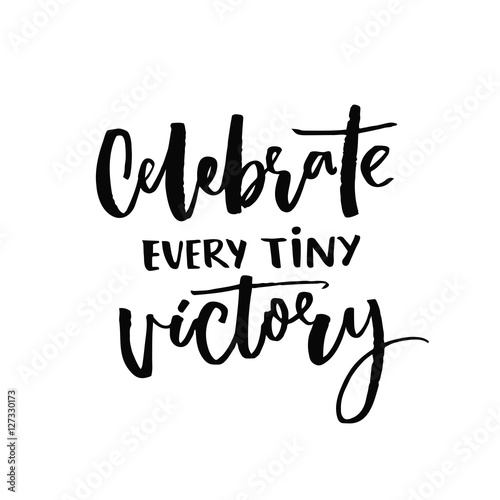 """Celebrate Every Tiny Victory. Motivational Quote About"