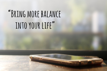 "Inspirational quote ""being more balance into your life"" on blurr"