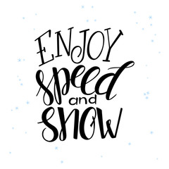 vector illustration of hand lettering winter phrase with snowflakes. enjoy speed and snow