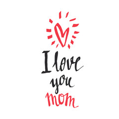 I love you mom - handwritten lettering. Mother's day greeting card.