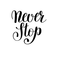 never stop handwritten positive inspirational quote brush typogr