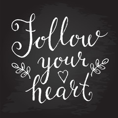 Follow your heart quote. Hand drawn chalk lettering. Motivation