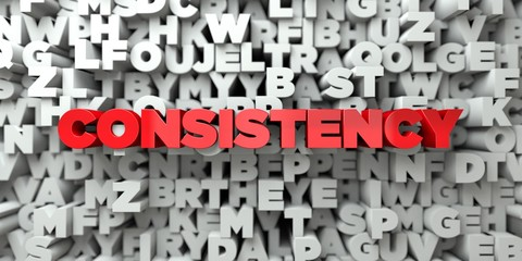 CONSISTENCY -  Red text on typography background - 3D rendered royalty free stock image. This image can be used for an online website banner ad or a print postcard.