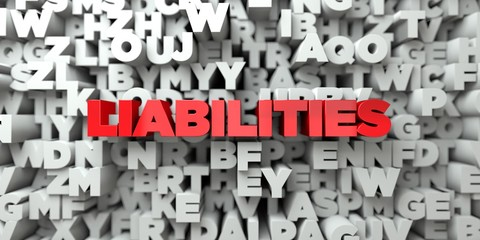 LIABILITIES -  Red text on typography background - 3D rendered royalty free stock image. This image can be used for an online website banner ad or a print postcard.
