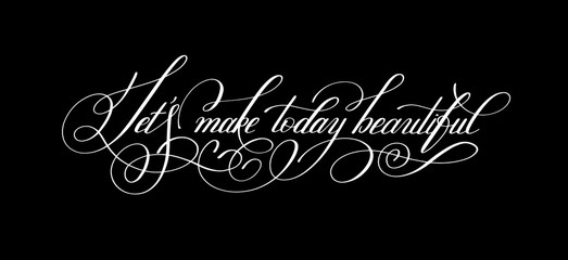 "Let""s make today beautiful handwritten modern calligraphy positi"