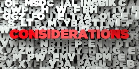 CONSIDERATIONS -  Red text on typography background - 3D rendered royalty free stock image. This image can be used for an online website banner ad or a print postcard.