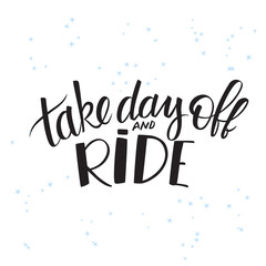 vector illustration of hand lettering winter phrase with snowflakes. take day off and ride
