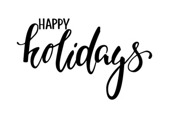 happy holidays. Hand drawn creative calligraphy and brush pen lettering.