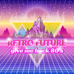 Retro future, slogan give me back the 80's, futuristic landscape