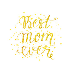Best mom ever gold lettering with gold spray, Mothers day card with golden letter on white background, vector illustration for greeting card, poster, banner, printing, mailing, flyer