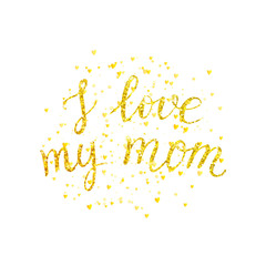 Happy Mothers day card with golden lettering on white background, I love my mom - golden letter with gold spray, vector illustration for greeting card, poster, banner, flyer