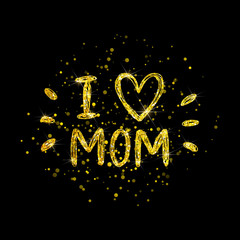 Happy Mothers day card with gold glitter lettering on black background, I love mom - hand painted letter with heart and gold spray, vector illustration for greeting card, poster, banner, flyer