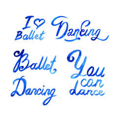 Watercolor illustration ballet lettering theme. Isolated on white background.
