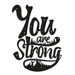 You are Strong. Motivational text, mountains, stars and pine trees