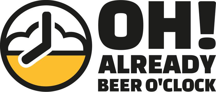 Oh, already beer o'clock!