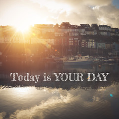 Inspirational quote : Today is your day