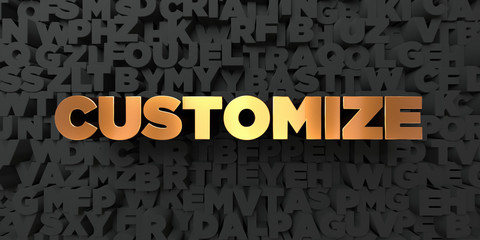Customize - Gold text on black background - 3D rendered royalty free stock picture. This image can be used for an online website banner ad or a print postcard.
