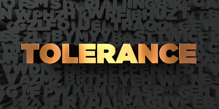Tolerance - Gold text on black background - 3D rendered royalty free stock picture. This image can be used for an online website banner ad or a print postcard.