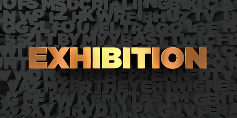 Exhibition - Gold text on black background - 3D rendered royalty free stock picture. This image can be used for an online website banner ad or a print postcard.