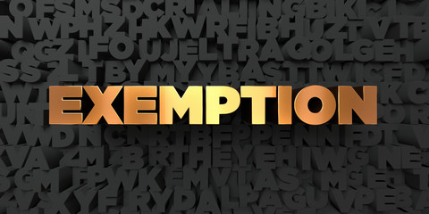 Exemption - Gold text on black background - 3D rendered royalty free stock picture. This image can be used for an online website banner ad or a print postcard.