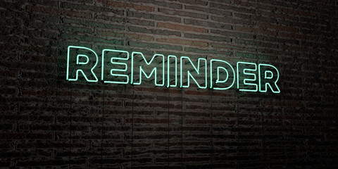 REMINDER -Realistic Neon Sign on Brick Wall background - 3D rendered royalty free stock image. Can be used for online banner ads and direct mailers..