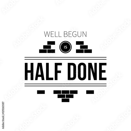 well begin is half done Well begun is half done: campaigns and planning  if it is done right, that is and by right, i mean if it is well thought through, strategic, and supported by your.