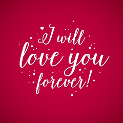 "Valentine's Day background with text ""I will love you forever!"". Useful for cards, invitations and valentines."