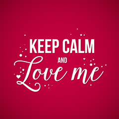 "Valentine's Day background with text ""Keep calm and love me"". Useful for cards, invitations and valentines."